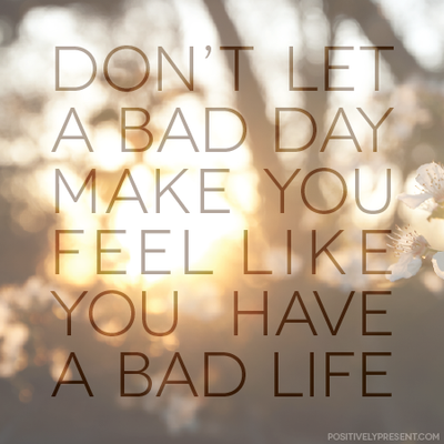 Bad-Day-Not-Bad-Life