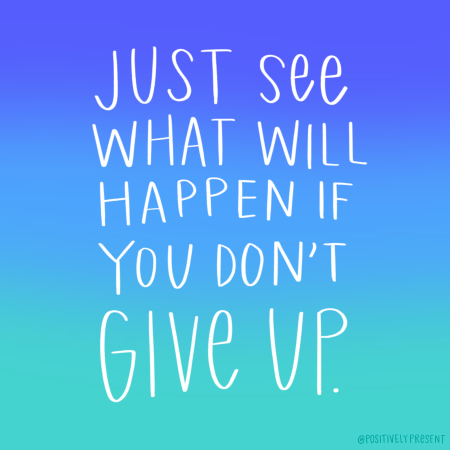 Dont-Give-Up-Positively-Present