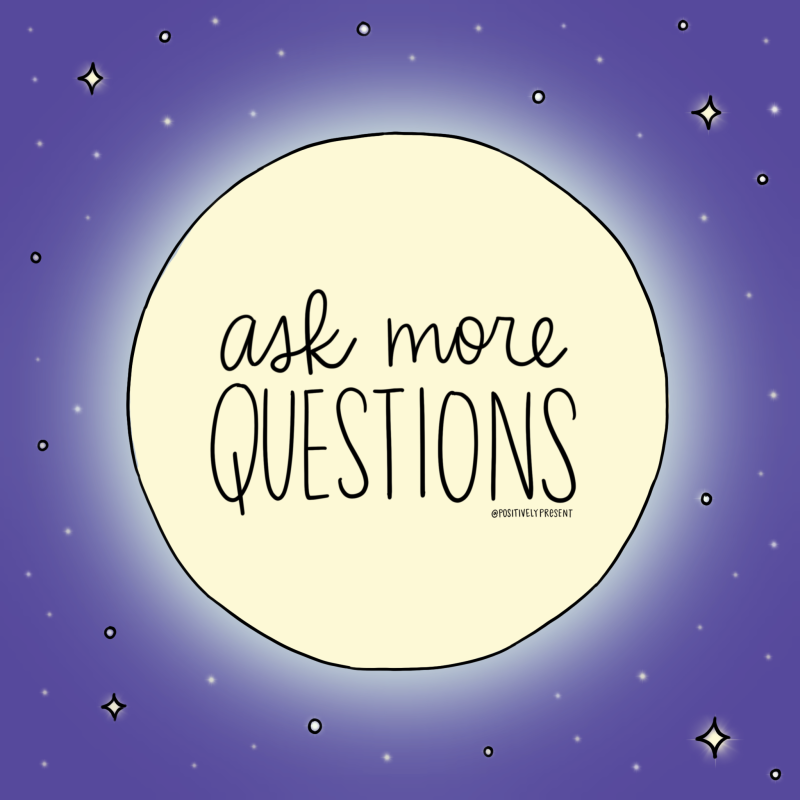 Ask More Questions - Positively Present