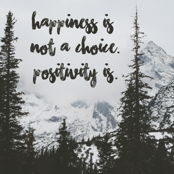 Happy Is Not A Choice The Difference Between Happiness Positivity