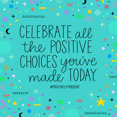 Positively Present - Celebrate Positive Choices